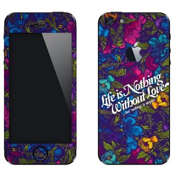 Виниловая наклейка «Надпись Life is nothing without Love на цветах» на телефон Apple iPhone 5